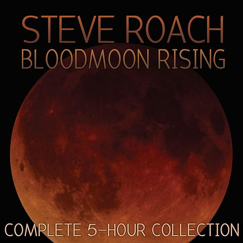 Play & Download Bloodmoon Rising (Complete 5-Hour Collection) by Steve Roach | Napster