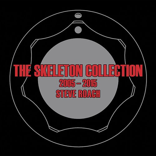 Play & Download The Skeleton Collection 2005-2015 by Steve Roach | Napster