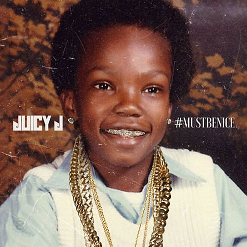 Mustbenice by Juicy J