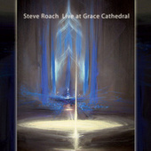 Play & Download Live at Grace Cathedral by Steve Roach | Napster
