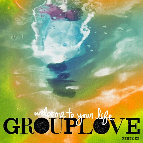 Play & Download Welcome To Your Life Remix EP by Grouplove | Napster