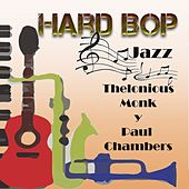 Hard Bop Jazz, Thelonious Monk Y Paul Chambers by Various Artists
