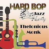 Play & Download Hard Bop Jazz, Thelonious Monk by Thelonious Monk | Napster
