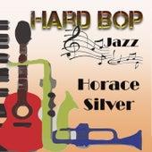 Hard Bop Jazz, Horace Silver by Horace Silver