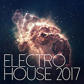 Electro House 2017 by Various Artists