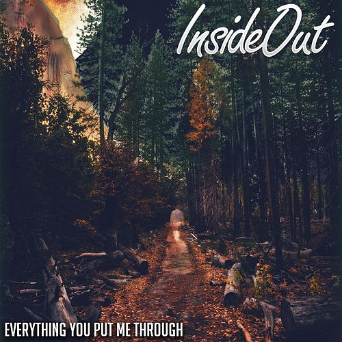 Play & Download Everything You Put Me Through by Inside Out | Napster