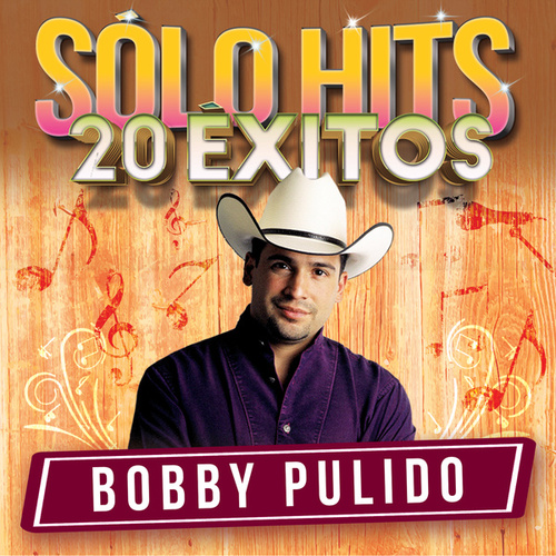 Play & Download Sólo Hits by Bobby Pulido | Napster