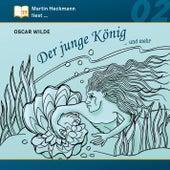 Martin Heckmann liest, Folge 2: Oscar Wilde - Der junge König ... und mehr von Oscar Wilde