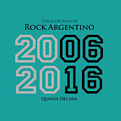 Cinco Décadas de Rock Argentino: Quinta Década 2006 - 2016 by Various Artists