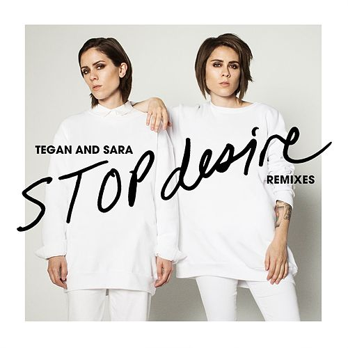 Stop Desire (Remixes) von Tegan and Sara