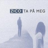Ta På Meg by Zico