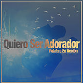 Play & Download Quiero Ser Adorador by Palabra En Acción | Napster