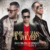 Dime Si Vas a Volver (Remix) [feat. Ken Y] by Baby Rasta & Gringo