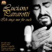 Play & Download Ich singe nur für Euch by Luciano Pavarotti | Napster