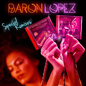 Play & Download Baron Lopez: Special Remixes by Various Artists | Napster