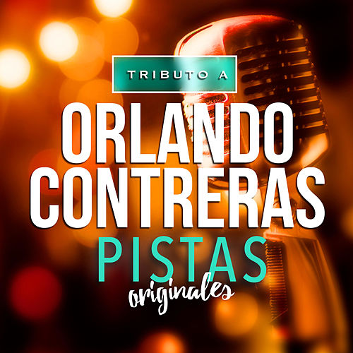 Play & Download Tributo a Orlando Contreras: Pistas Originales by Orlando Contreras | Napster