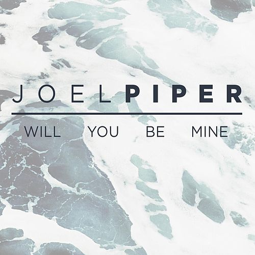 Will You Be Mine by Joel Piper