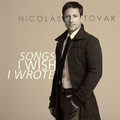 Songs I Wish I Wrote by Nicolas Tovar