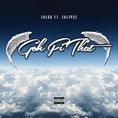 Play & Download Goh Fi Dat (feat. Eklypse) by Fuego | Napster