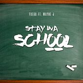 Play & Download Stay Ina School (feat. Wayne J) by Fuego | Napster