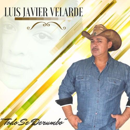 Todo Se Derumbo de Luis Javier Velarde