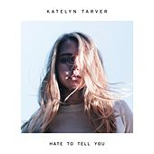 Play & Download Hate to Tell You by Katelyn Tarver | Napster