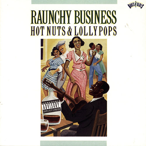 Play & Download Raunchy Business: Hot Nuts & Lollypops by Various Artists | Napster