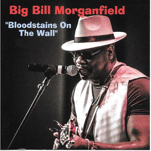 Play & Download Bloodstains on the Wall by Big Bill Morganfield | Napster
