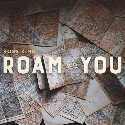 Play & Download Roam with You - Single by Ross King | Napster