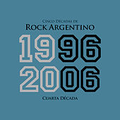 Cinco Décadas de Rock Argentino: Cuarta Década 1996 - 2006 by Various Artists