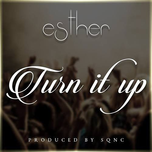 Turn it up by Esther
