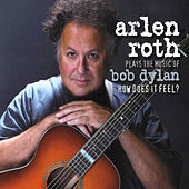 Plays The Music Of Bob Dylan: How Does It Feel by Arlen Roth