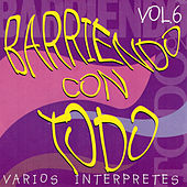 Play & Download Barriendo Con Todo, Vol. 6 by Various Artists | Napster