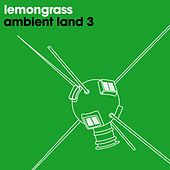 Play & Download Ambient Land 3 by Lemongrass | Napster