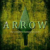 Play & Download Arrow - The Complete Fantasy Playlist by Various Artists | Napster