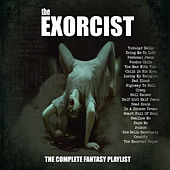 Play & Download The Exorcist-The Complete Fantasy Playlist by Various Artists | Napster