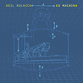Neil Rolnick: Ex Machina by Various Artists