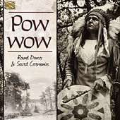 Pow Wow: Round Dances & Sacred Ceremonies by Various Artists