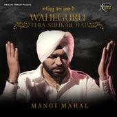 Waheguru Tera Shukar Hai by Mangi Mahal