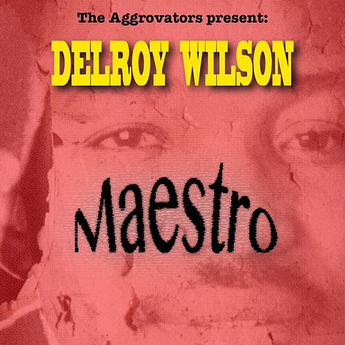 Play & Download Delroy Wilson: Maestro by Delroy Wilson | Napster