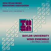 Play & Download 2016 Texas Music Educators Association (TMEA): Baylor University Wind Ensemble [Live] by Various Artists | Napster
