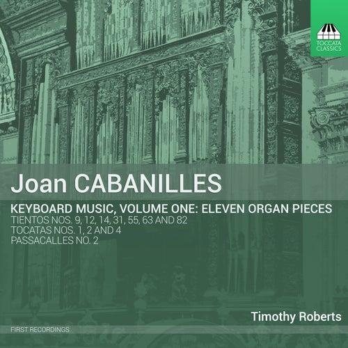 Cabanilles: Keyboard Music, Vol. 1 by Timothy Roberts