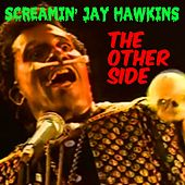 Screamin' Jay Hawkins: The Other Side by Screamin' Jay Hawkins