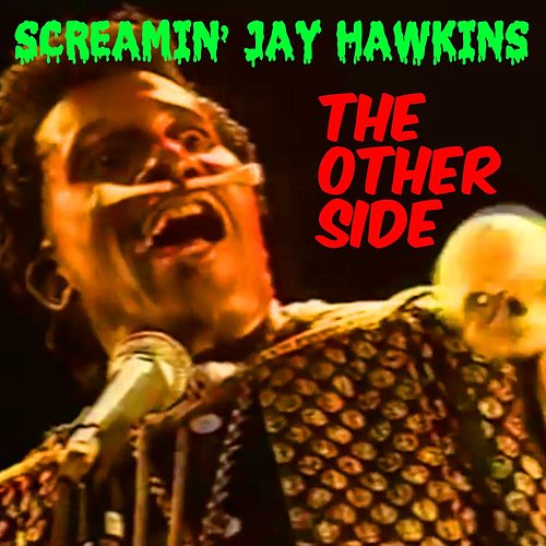 Play & Download Screamin' Jay Hawkins: The Other Side by Screamin' Jay Hawkins | Napster