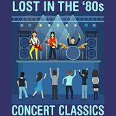 Play & Download Lost In The '80s: Concert Classics by Various Artists | Napster