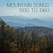 Play & Download Mountain Songs: 1930 To 1960 by Various Artists | Napster