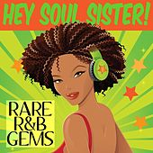 Play & Download Hey Soul Sister! Rare R&B Gems by Various Artists | Napster
