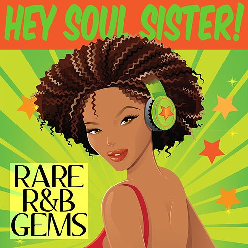 Hey Soul Sister! Rare R&B Gems by Various Artists