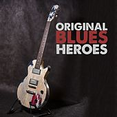 Play & Download Original Blues Heroes by Various Artists | Napster