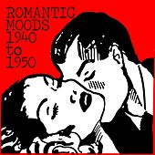 Play & Download Romantic Moods: 1940 To 1950 by Various Artists | Napster